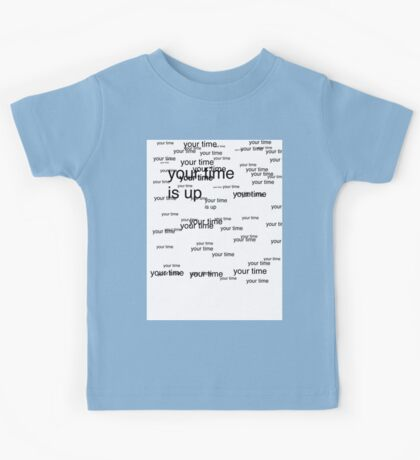 your time is up Kids Tee