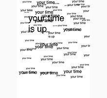 your time is up Unisex T-Shirt