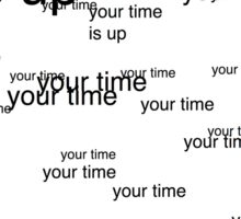 your time is up Sticker