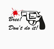 Bree - Don't do it! Unisex T-Shirt