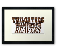 Tailgaters will be Fed to the Reavers Framed Print
