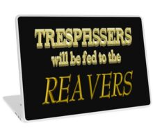 Trespassers Will Be Fed to the Reavers - Dark Backgrounds Laptop Skin