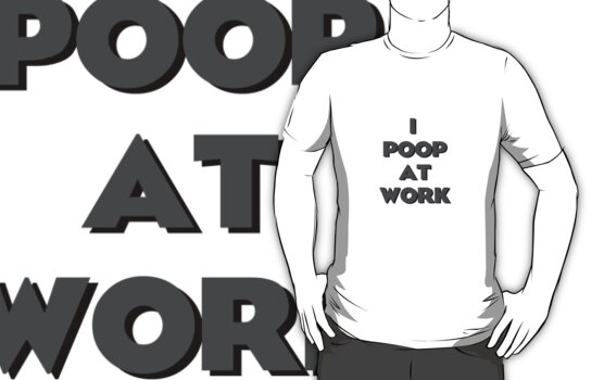 I Poop @ Work by toolesqueone
