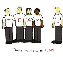 There is no 'I' in TEAM. by KateTaylor