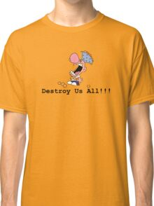 Destroy Us All!!! Classic T-Shirt