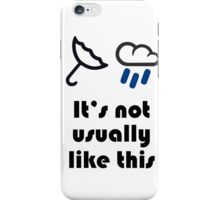 It's not usually like this (weather) iPhone Case/Skin