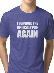 I Survived The Apocalypse Again (White design) Tri-blend T-Shirt