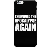 I Survived The Apocalypse Again (White design) iPhone Case/Skin