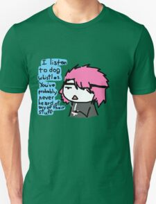 I listen to moles digging. T-Shirt