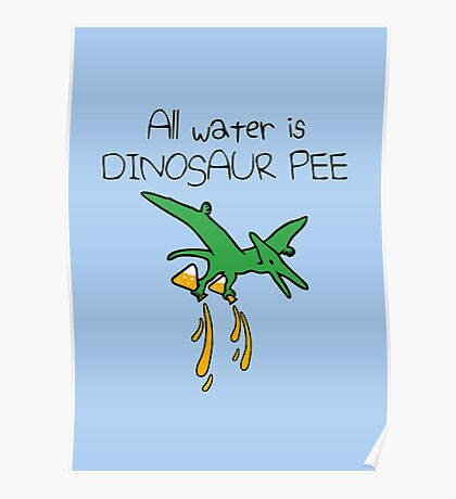 All Water Is Dinosaur Pee (Pterodactyl) Poster