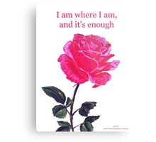 Pink rose with text; 'I am where I am, and it's enough' Metal Print