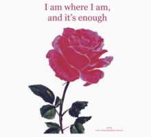 Pink rose with text; 'I am where I am, and it's enough' Kids Tee