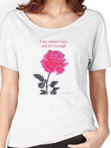 Pink rose with text; 'I am where I am, and it's enough' Women's Relaxed Fit T-Shirt