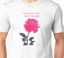 Pink rose with text; 'I am where I am, and it's enough' Unisex T-Shirt