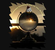 Humpty Dumpty Sat On The World Unisex T-Shirt