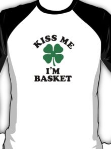 Kiss me, Im BASKET T-Shirt