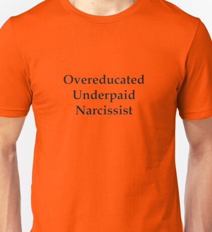 Overeducated Underpaid Narcissist Unisex T-Shirt