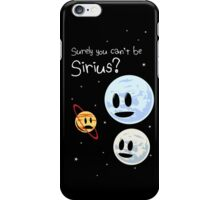 Surely You Can't Be Sirius? iPhone Case/Skin