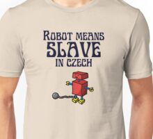 Robot Means Slave In Czech Unisex T-Shirt