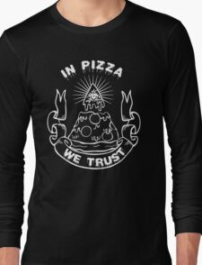 In Pizza We Trust - Black and White Version Long Sleeve T-Shirt