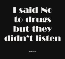 I said no to drugs... by michelleduerden