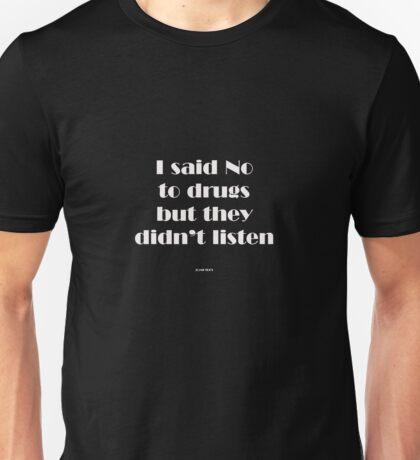 I said no to drugs... Unisex T-Shirt