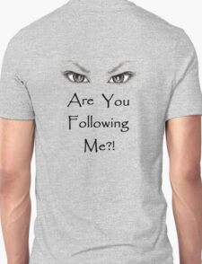 Are You Following Me?! T-Shirt