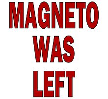 MAGNETO WAS LEFT Photographic Print