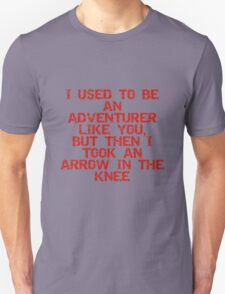 I used to be an adventurer like you, but then I took an arrow in the knee T-Shirt