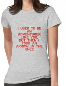 I used to be an adventurer like you, but then I took an arrow in the knee Womens Fitted T-Shirt