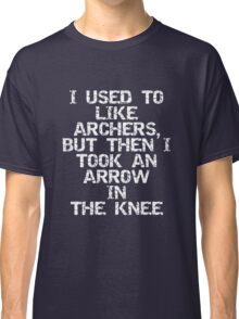 I used to like archers, but then I took an arrow in the knee Classic T-Shirt