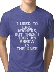 I used to like archers, but then I took an arrow in the knee Tri-blend T-Shirt