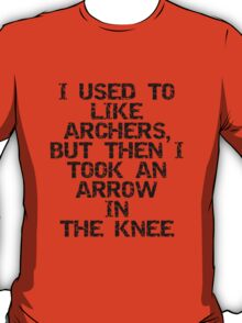 I used to like archers, but then I took an arrow in the knee T-Shirt