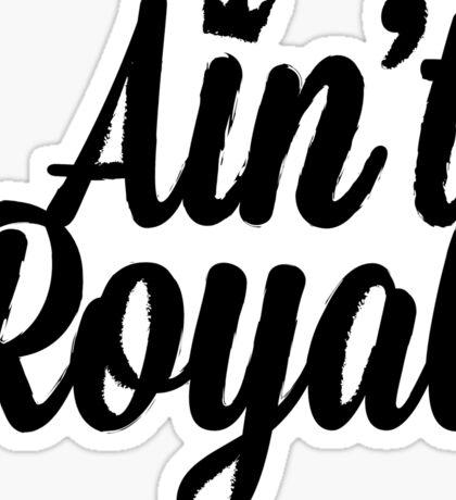 Ain't Royal Sticker