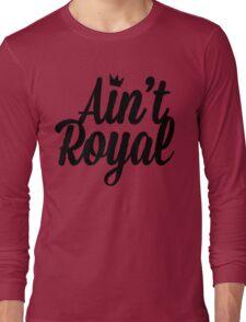 Ain't Royal Long Sleeve T-Shirt