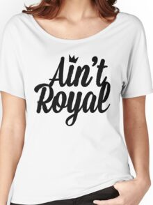 Ain't Royal Women's Relaxed Fit T-Shirt