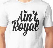 Ain't Royal Unisex T-Shirt