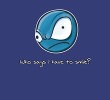 Who says i have to smile? Unisex T-Shirt
