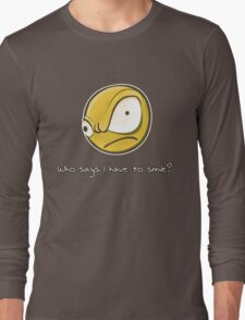 Who says i have to smile? Long Sleeve T-Shirt