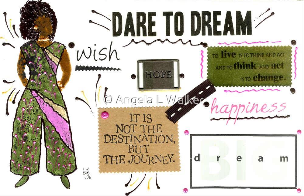 Dare to Dream by © Angela L Walker