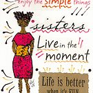 Enjoy the Simple Things by © Angela L Walker
