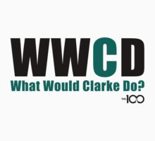 The 100 - What Would Clarke Do? by BadCatDesigns