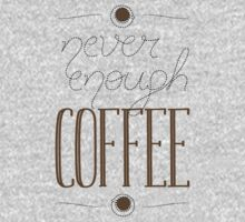 It's never enough coffee! One Piece - Short Sleeve