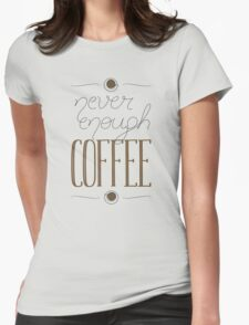It's never enough coffee! Womens Fitted T-Shirt