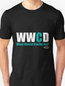 The 100 - What Would Clarke Do? Unisex T-Shirt