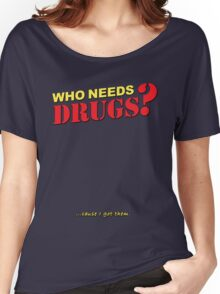 Drugs? Women's Relaxed Fit T-Shirt