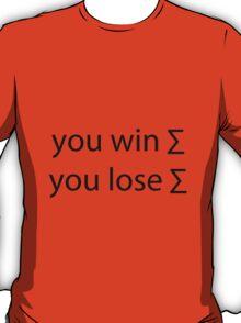 you win sum you lose sum T-Shirt