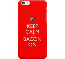 Keep Calm Put Bacon On - Red iPhone Case/Skin