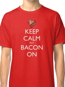 Keep Calm Put Bacon On - Red Classic T-Shirt