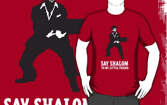 Say Shalom To My Little Friend by copywriter